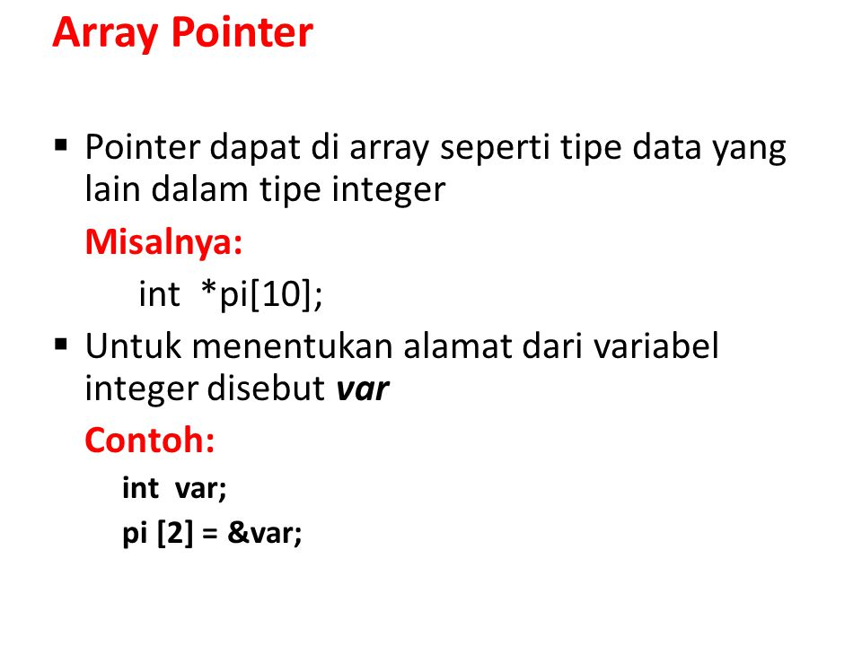 Array Pointer Pointer dapat di array seperti tipe data yang lain dalam tipe integer. Misalnya: int *pi[10];